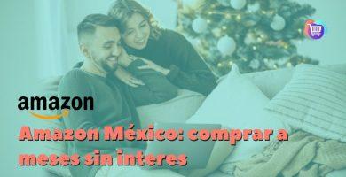 ¿Cómo se hace una compra a meses sin intereses en Amazon México?