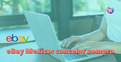 ¿Cómo cancelar una compra en eBay México?