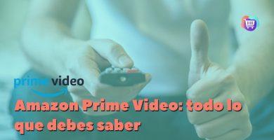 Amazon Prime Video: todo lo que debes saber antes de contratar