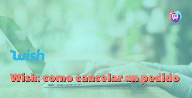 ¿Cómo cancelar un pedido de Wish en México?