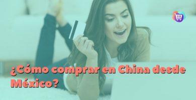 ¿Cómo comprar en China desde México?