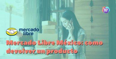 ¿Cómo devolver un producto en Mercado Libre México?