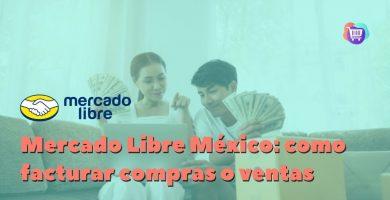 ¿Cómo facturar compras o ventas en Mercado Libre México?
