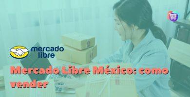 ¿Cómo vender en Mercado Libre México?