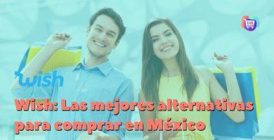 ¿Cuales son las mejores alternativas a Wish para comprar en México?