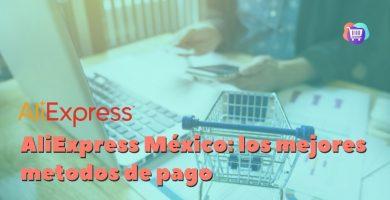 ¿Cuáles son las formas de pago en AliExpress?