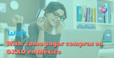 ¿Cómo pagar compras de Wish en OXXO en México?