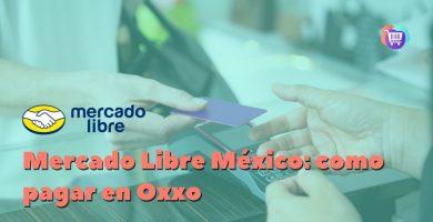 ¿Cómo pagar en Oxxo en Mercado Libre México?